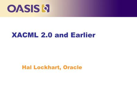 XACML 2.0 and Earlier Hal Lockhart, Oracle. What is XACML? n XML language for access control n Coarse or fine-grained n Extremely powerful evaluation.