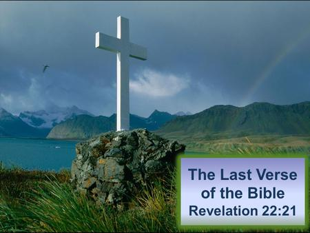 The Last Verse of the Bible Revelation 22:21. Introductory Thoughts Revelation was written to Christians in the Roman province of Asia to give them hope.