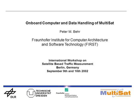 International Workshop on Satellite Based Traffic Measurement Berlin, Germany September 9th and 10th 2002 TECHNISCHE UNIVERSITÄT DRESDEN Onboard Computer.