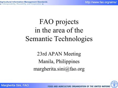 Margherita Sini, FAO 1/  FAO projects in the area of the Semantic Technologies 23rd APAN Meeting Manila, Philippines