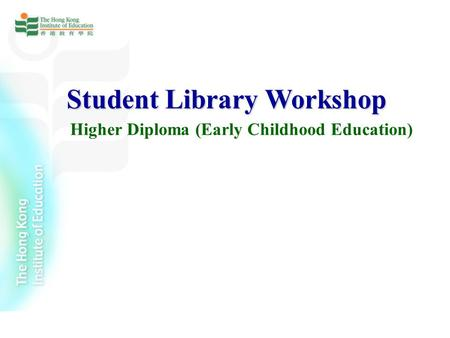 Student Library Workshop Higher Diploma (Early Childhood Education)