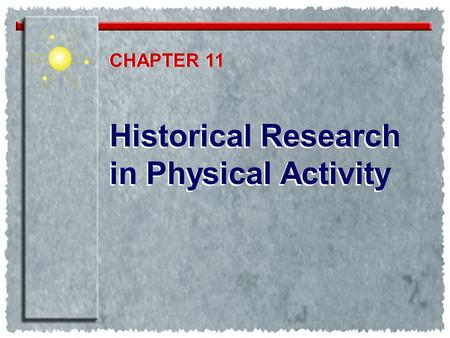 Historical Research in Physical Activity Historical Research in Physical Activity CHAPTER 11.