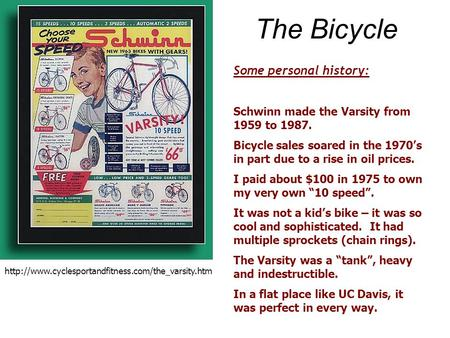 The Bicycle  Some personal history: Schwinn made the Varsity from 1959 to 1987. Bicycle sales soared.