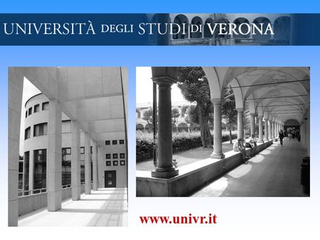 Www.univr.it. 8 Faculties u Law u Economics u Humanities and Philosophy u Foreign Languages and Literature u Educational Sciences u Medicine and Surgery.