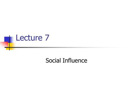 Lecture 7 Social Influence. Outline Introduction Effects of Mere Presence Conformity Compliance Obedience.