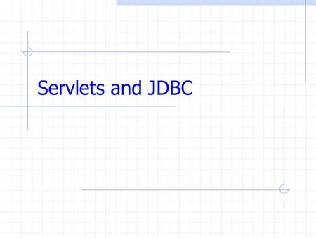 Servlets and JDBC. Servlets A form The HTML source Chapter 1 Please enter your name and password then press start Name: Password: