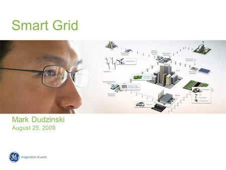 Smart Grid Mark Dudzinski August 25, 2009. What it is Why $15MM/yr** 58K tons of CO2 reduction Res consumer savings up to 10% Utility Value Example* *Utility.