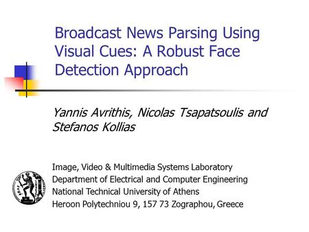 Broadcast News Parsing Using Visual Cues: A Robust Face Detection Approach Yannis Avrithis, Nicolas Tsapatsoulis and Stefanos Kollias Image, Video & Multimedia.