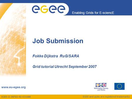 EGEE-II INFSO-RI-031688 Enabling Grids for E-sciencE www.eu-egee.org EGEE and gLite are registered trademarks Job Submission Fokke Dijkstra RuG/SARA Grid.