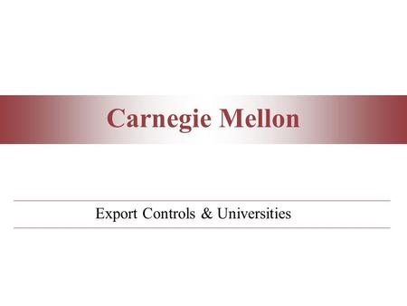 Carnegie Mellon Export Controls & Universities. Carnegie Mellon Introduction  Federal laws restricting the exports of goods and technology have been.
