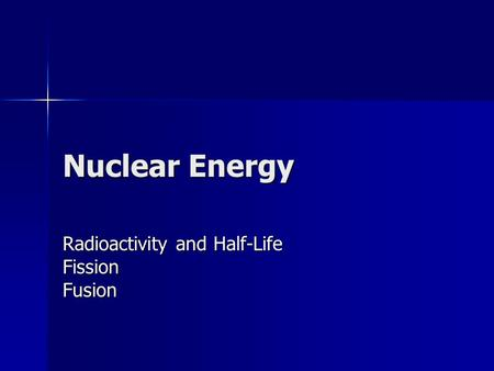 Nuclear Energy Radioactivity and Half-Life FissionFusion.