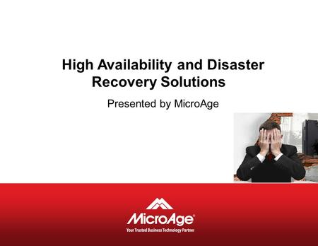 High Availability and Disaster Recovery Solutions Presented by MicroAge.