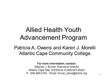1 Allied Health Youth Advancement Program Patricia A. Owens and Karen J. Morelli Atlantic Cape Community College For more information, contact: Stephen.