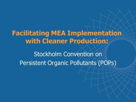 Facilitating MEA Implementation with Cleaner Production: Stockholm Convention on Persistent Organic Pollutants (POPs)