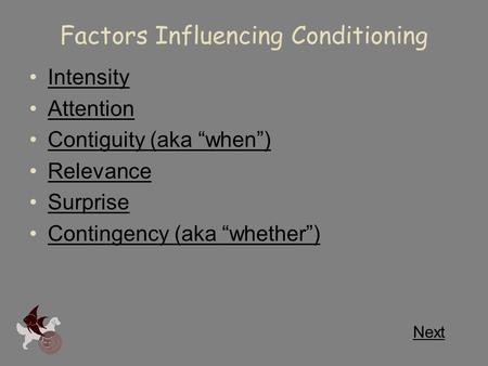 "Factors Influencing Conditioning Intensity Attention Contiguity (aka ""when"") Relevance Surprise Contingency (aka ""whether"") Next."