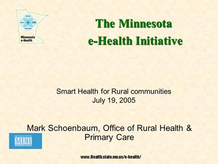 Www.Health.state.mn.us/e-health/ Mark Schoenbaum, Office of Rural Health & Primary Care The Minnesota e-Health Initiative e-Health Initiative Smart Health.