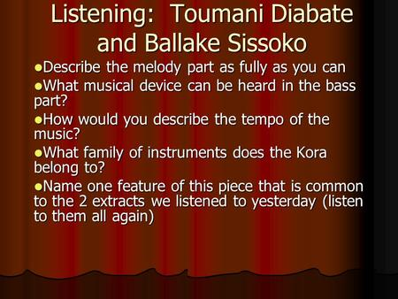 Listening: Toumani Diabate and Ballake Sissoko Describe the melody part as fully as you can Describe the melody part as fully as you can What musical device.