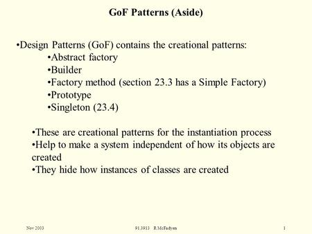 Nov 200391.3913 R McFadyen1 Design Patterns (GoF) contains the creational patterns: Abstract factory Builder Factory method (section 23.3 has a Simple.