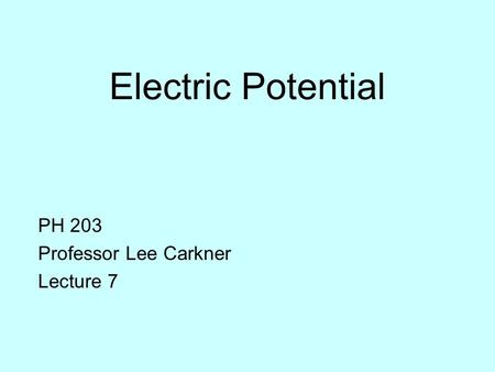 Electric Potential PH 203 Professor Lee Carkner Lecture 7.