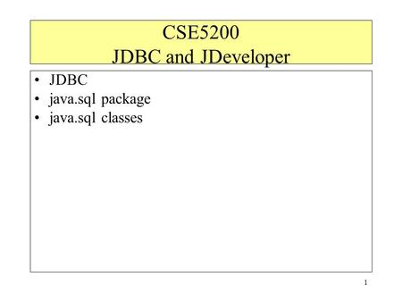 1 CSE5200 JDBC and JDeveloper JDBC java.sql package java.sql classes.