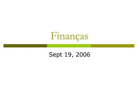 Finanças Sept 19, 2006. Topics  Practical information about this course  What is this course about?