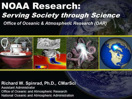 Office of Oceanic & Atmospheric Research (OAR) Richard W. Spinrad, Ph.D., CMarSci Assistant Administrator Office of Oceanic and Atmospheric Research National.
