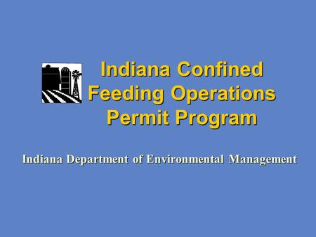 Indiana Confined Feeding Operations Permit Program Indiana Department of Environmental Management.