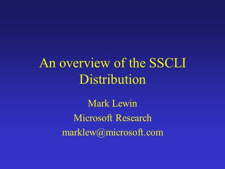 An overview of the SSCLI Distribution Mark Lewin Microsoft Research