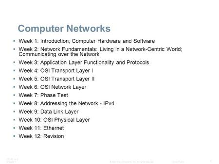 ITE PC v4.0 Chapter 1 1 © 2007 Cisco Systems, Inc. All rights reserved.Cisco Public Computer Networks  Week 1: Introduction; Computer Hardware and Software.