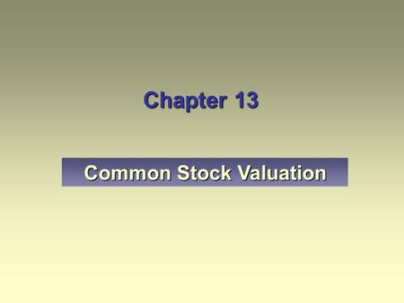 Chapter 13 Common Stock Valuation Name two approaches to the valuation of common stocks used in fundamental security analysis. Explain the present value.