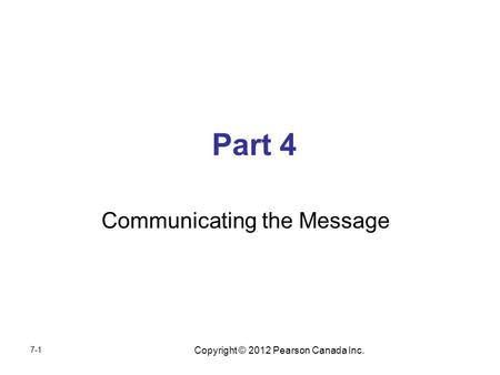 Copyright © 2012 Pearson Canada Inc. Part 4 Communicating the Message 7-1.