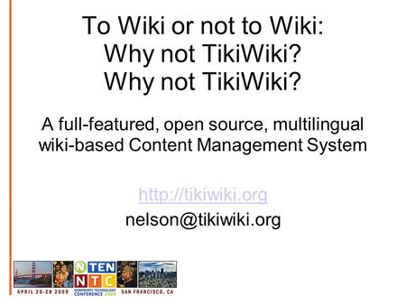 To Wiki or not to Wiki: Why not TikiWiki? Why not TikiWiki? A full-featured, open source, multilingual wiki-based Content Management System