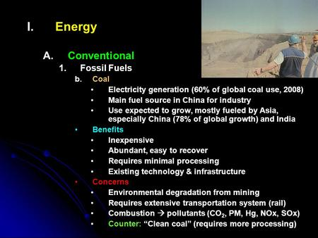 I. I.Energy A. A.Conventional 1. 1.Fossil Fuels b. b.Coal Electricity generation (60% of global coal use, 2008) Main fuel source in China for industry.