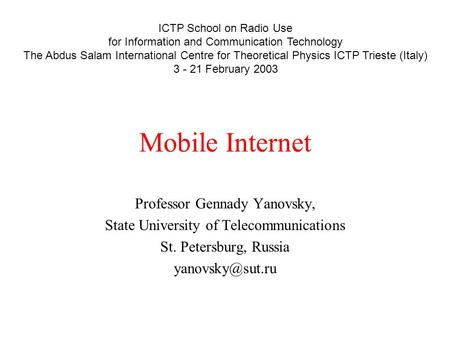 Mobile Internet Professor Gennady Yanovsky, State University of Telecommunications St. Petersburg, Russia ICTP School on Radio <strong>Use</strong> for.