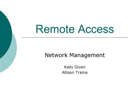 Remote Access Network Management Kelly Given Allison Traina.