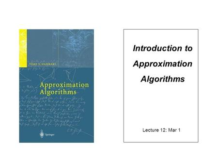 Introduction to Approximation Algorithms Lecture 12: Mar 1.