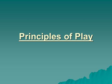 Principles of Play. Principles of Attack  Width- When a team is in possession of the ball it has to use all the area available in which to play  Depth-