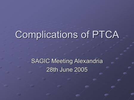Complications of PTCA SAGIC Meeting Alexandria 28th June 2005.