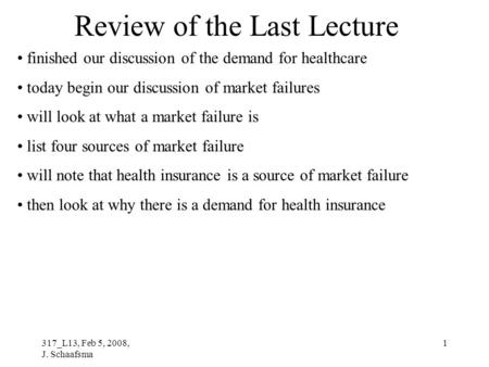 317_L13, Feb 5, 2008, J. Schaafsma 1 Review of the Last Lecture finished our discussion of the demand for healthcare today begin our discussion of market.