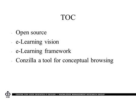 TOC  Open source  e-Learning vision  e-Learning framework  Conzilla a tool for conceptual browsing.