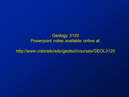Geology 3120 Powerpoint notes available online at: