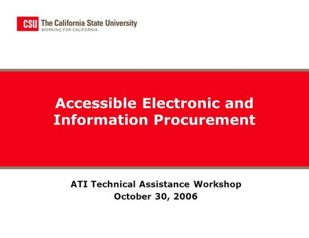 ATI Technical Assistance Workshop October 30, 2006 Accessible Electronic and Information Procurement.