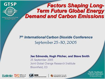 Factors Shaping Long- Term Future Global Energy Demand and Carbon Emissions 7 th International Carbon Dioxide Conference September 25-30, 2005 Jae Edmonds,