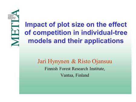 Impact of plot size on the effect of competition in individual-tree models and their applications Jari Hynynen & Risto Ojansuu Finnish Forest Research.