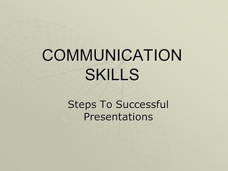 COMMUNICATION SKILLS Steps To Successful Presentations.