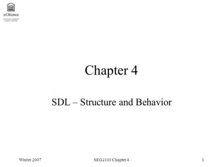 Winter 2007SEG2101 Chapter 41 Chapter 4 SDL – Structure and Behavior.