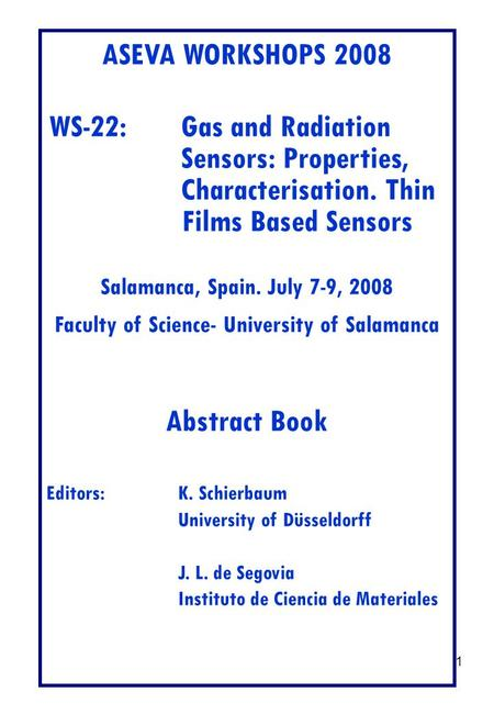 1 ASEVA WORKSHOPS 2008 WS-22:Gas and Radiation Sensors: Properties, Characterisation. Thin Films Based Sensors Salamanca, Spain. July 7-9, 2008 Faculty.