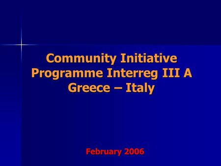 Community Initiative Programme Interreg III A Greece – Italy February 2006.
