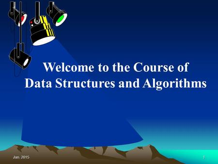 Jan. 20151 Welcome to the Course of Data Structures and Algorithms.