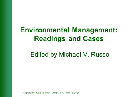 Copyright © Houghton Mifflin Company. All rights reserved.1 Environmental Management: Readings and Cases Edited by Michael V. Russo.